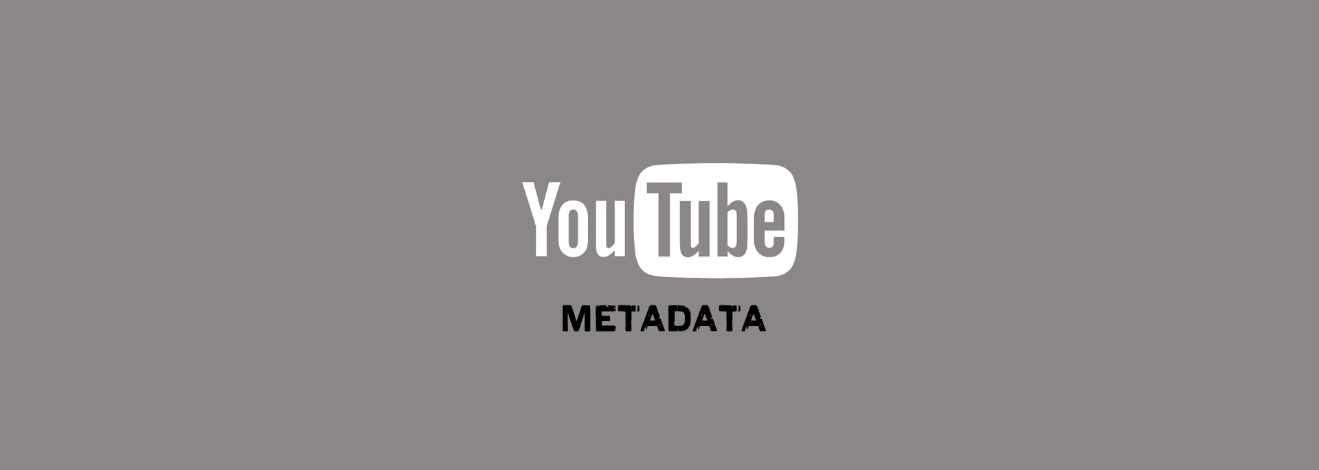 Grey graphic image with the words YouTube Metadata spelled out in impactful lettering